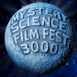 MYSTERY SCIENCE FILM FEST 3000 WITH SPECIAL GUEST JOEL HODGSON