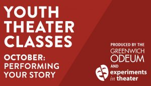 YOUTH THEATER CLASSES: PERFORMING YOUR STORY