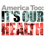 America Too: It's Our Health