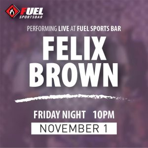 Felix Brown LIVE at FUEL Sports Bar