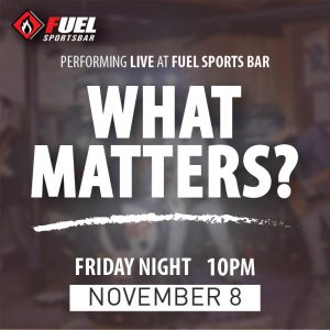 What Matters? performing LIVE at FUEL Sports Bar