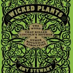 Wicked Plants: The Weed That Killed Lincoln's Mother, and Other Botanical Atrocities
