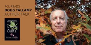 PCL READS w/Doug Tallamy: A Virtual Author Talk