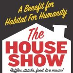 The House Show: A Benefit For Habitat For Humanity